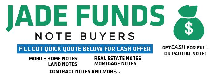 LET SOMEBODY ELSE WORRY ABOUT YOUR PAYMENTS! CONTACT JADE FUNDS TODAY! WE BUY NOTES!