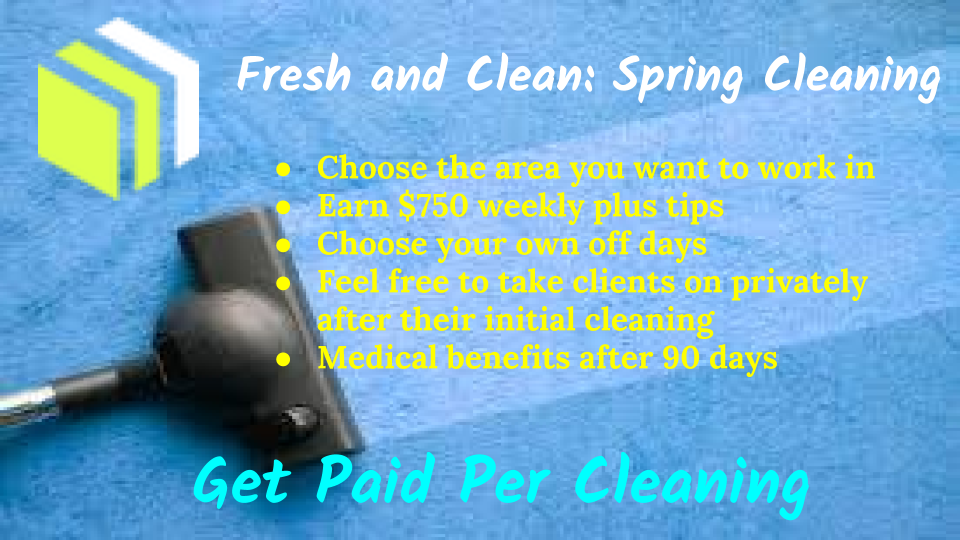 House Cleaners $750 Weekly with tips, plus medical benefits