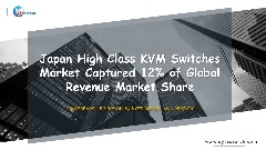 Japan High Class KVM Switches  Market Captured 12% of Global Revenue Market Share