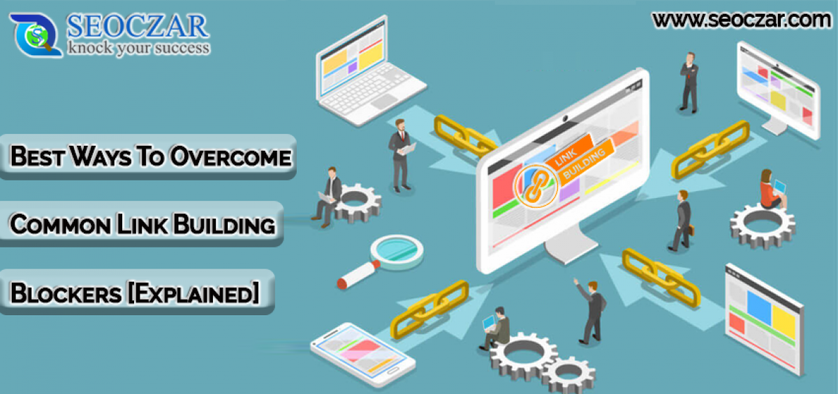 Best Ways To Overcome Common Link Building Blockers [Explained]