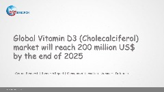 Global Vitamin D3 (Cholecalciferol) market will reach 200 million US$ by the end of 2025