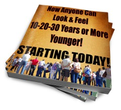 Look & Feel 10-20-30 Years Or More Younger - Starting Today!