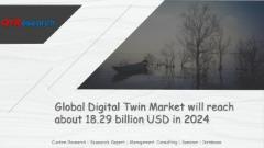 Global Digital Twin Market will reach about 18.29 billion USD in 2024