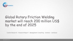 Global Rotary Friction Welding market will reach 200 million US$ by the end of 2025