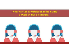 Where to Get Professional Audio Visual Service in India with ease?