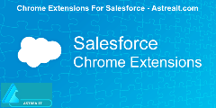 Chrome Extensions For Salesforce - Astreait.com