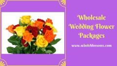 Order Wholesale Wedding Flower Packages from Whole Blossoms at the Reasonable Prices